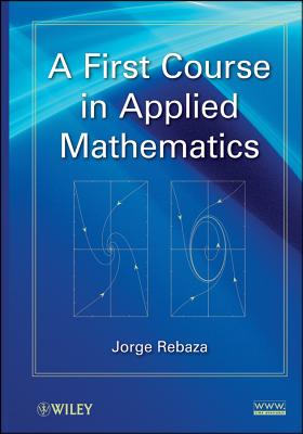 A First Course in Applied Mathematics By Rebaza, Jorge